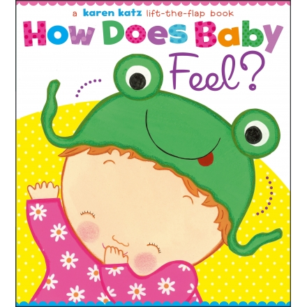 How Does Baby Feel? A Karen Katz Lift-the-Flap Book